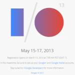Google I/O 2013の参加受付が3月13日に開始。参加費は学生$300、一般$900。