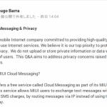 Xiaomiが自局番号や電話帳内の電話番号、キャリア名、IMEIなどを中国のサーバーに送信していたことが判明。原因はMIUI Cloud Messagingで本日同サービスのオン/オフをユーザーが選択できるOTAアップデートを配信するとHugo Barra氏が表明。